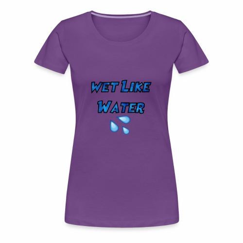 Wet Like Water - Women's Premium T-Shirt