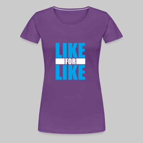LIKE FOR LIKE - Women's Premium T-Shirt