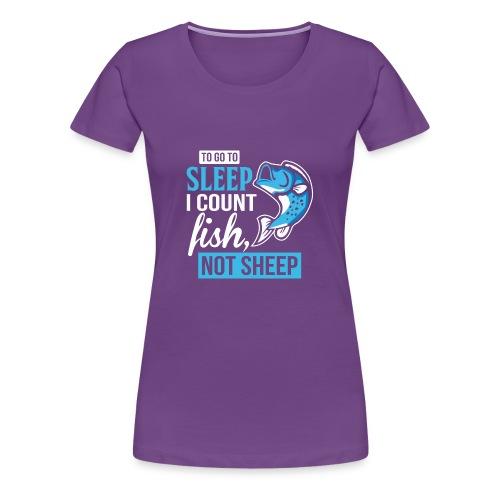 TO GO TO SLEEP I COUNT FISH - Women's Premium T-Shirt