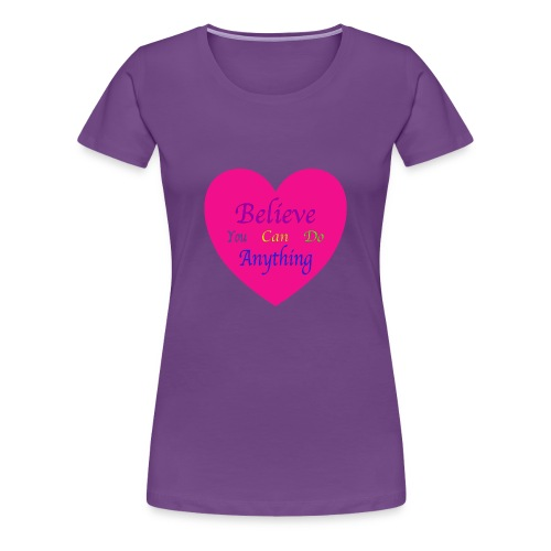 Believe You Can Do Anything - Women's Premium T-Shirt