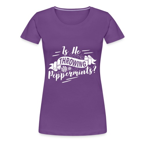 Throwing Peppermints? - Women's Premium T-Shirt
