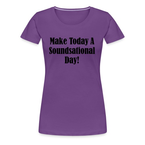 Make Today A Soundsational Day - Women's Premium T-Shirt