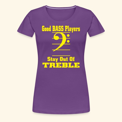 Bass players stay out of treble - Women's Premium T-Shirt