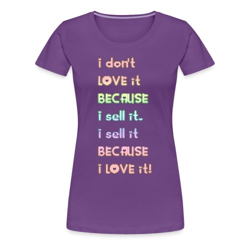 I don't ove it because I sell it... - Women's Premium T-Shirt