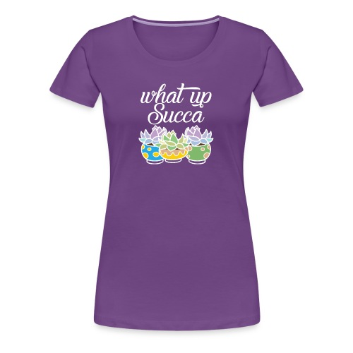 What Up Succa - Women's Premium T-Shirt