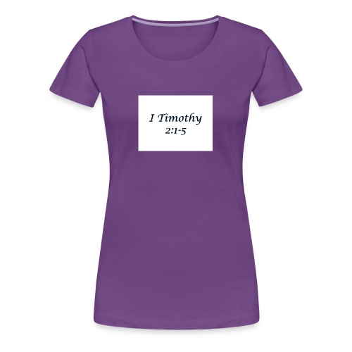1 Timothy Chapter 2:1-5 - Women's Premium T-Shirt