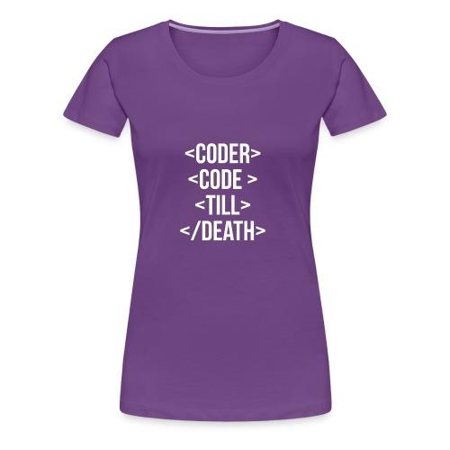 Coder Code Till Death - Programming T-Shirt - Women's Premium T-Shirt