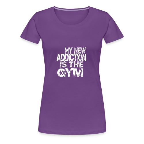 MY NEW ADDICTION IS THE GYM MEN - Women's Premium T-Shirt