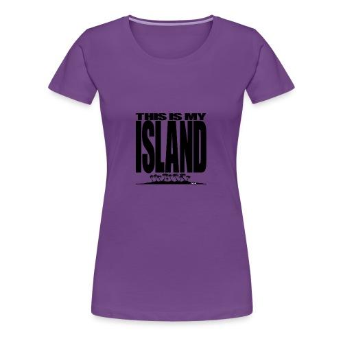 This is MY ISLAND - Women's Premium T-Shirt
