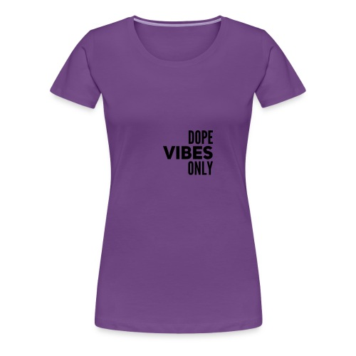 Dope Vibes Only - Women's Premium T-Shirt