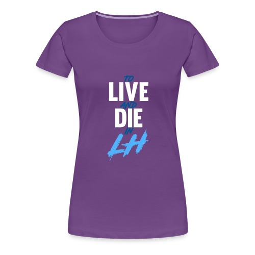TO LIVE AND DIE - Women's Premium T-Shirt