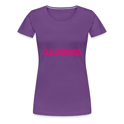 GAGGING - Women's Premium T-Shirt