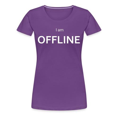 I am offline T-Shirt - Women's Premium T-Shirt