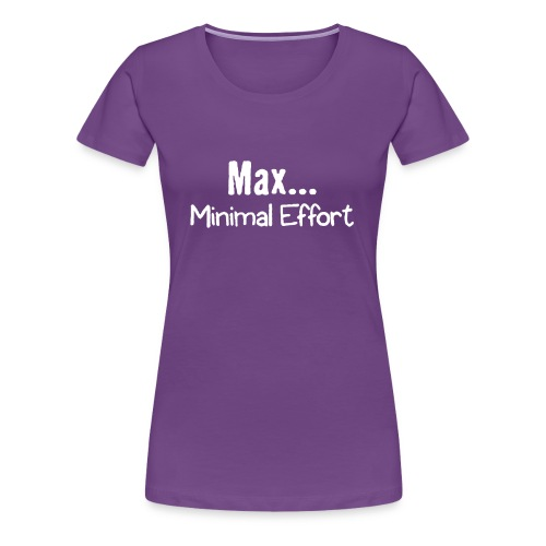 Minimal Effort - Women's Premium T-Shirt