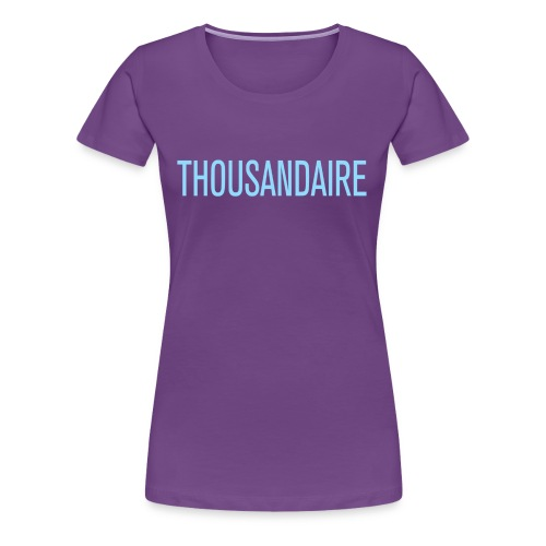 Thousandaire - Women's Premium T-Shirt