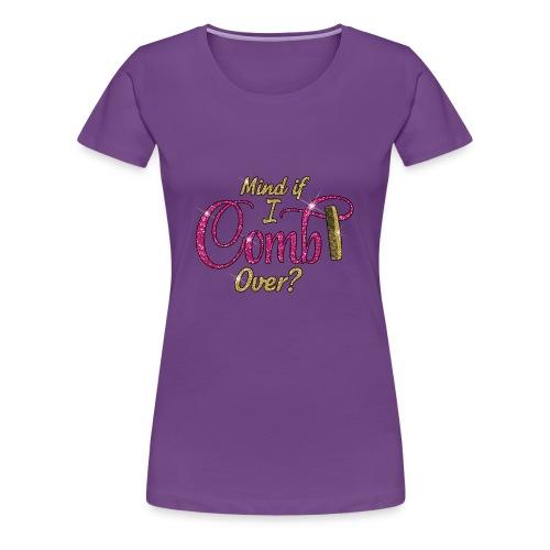 Mind if I Comb Over? - Women's Premium T-Shirt