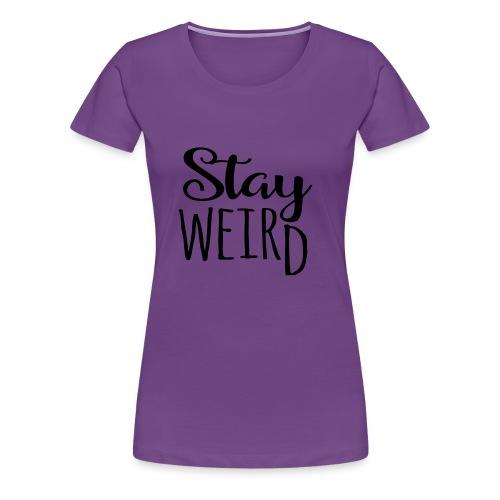 Stay Weird - Women's Premium T-Shirt