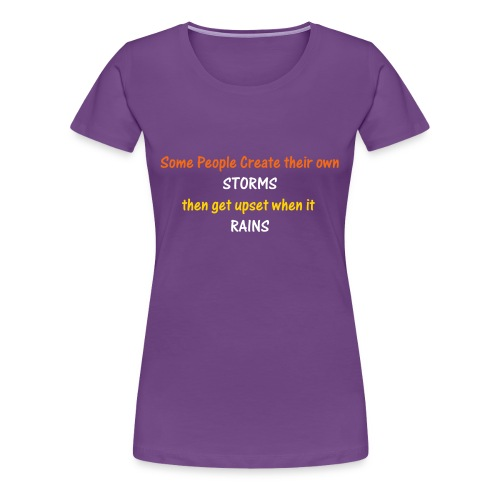 DON'T GET UPSET WHEN IT RAINS! Hurry today and buy - Women's Premium T-Shirt