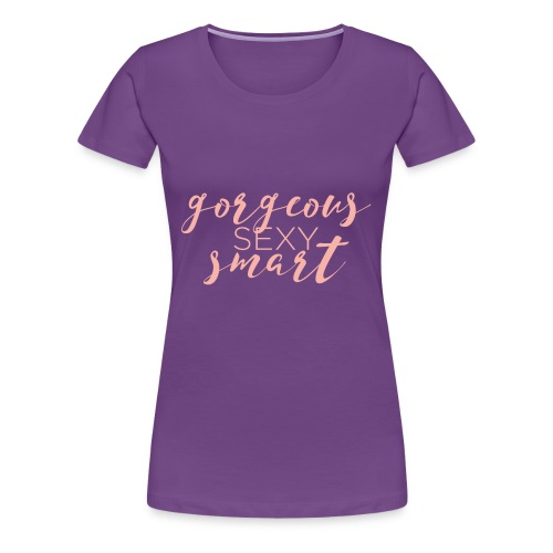 Gorgeous Sexy Smart - Women's Premium T-Shirt