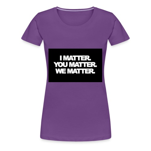 We matter - Women's Premium T-Shirt