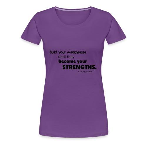 Build Your Weaknesses - Women's Premium T-Shirt