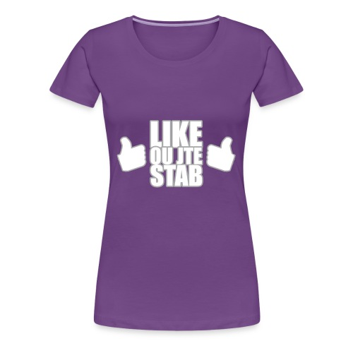 Like ou jte stab - Women's Premium T-Shirt