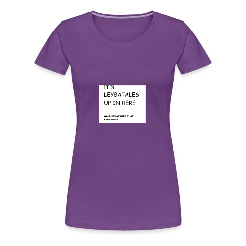 its leybatales up in here product - Women's Premium T-Shirt