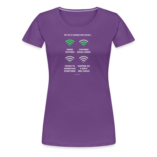 My wi-fi connection when... - Women's Premium T-Shirt