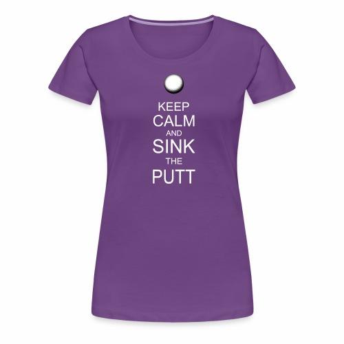 Keep Calm And Sink The Putt - Women's Premium T-Shirt