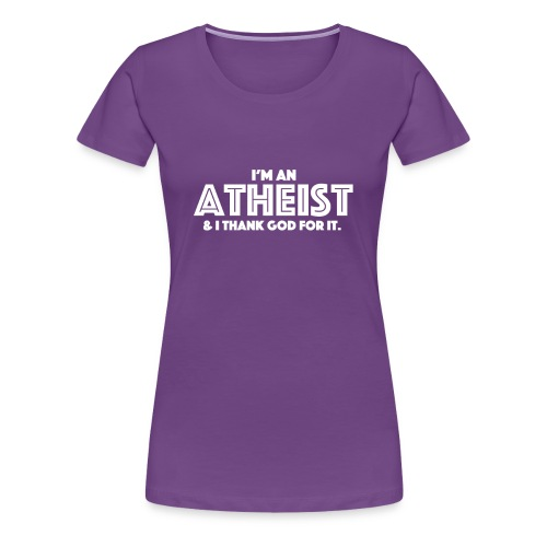 I'm an atheist & I thank God for it. - Women's Premium T-Shirt
