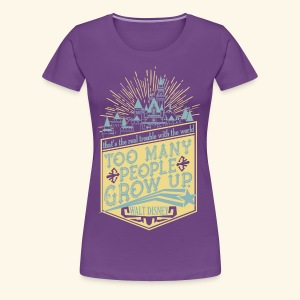 Too Many People Grow Up - Women's Premium T-Shirt