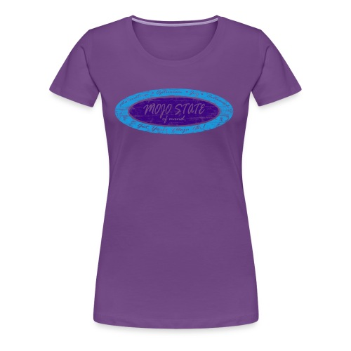 MOJO STATE of mind - Women's Premium T-Shirt