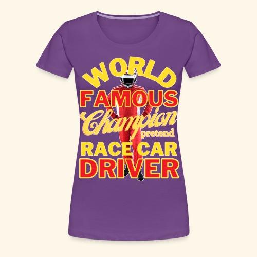World Famous Champion Pretend Race Car Driver - Women's Premium T-Shirt