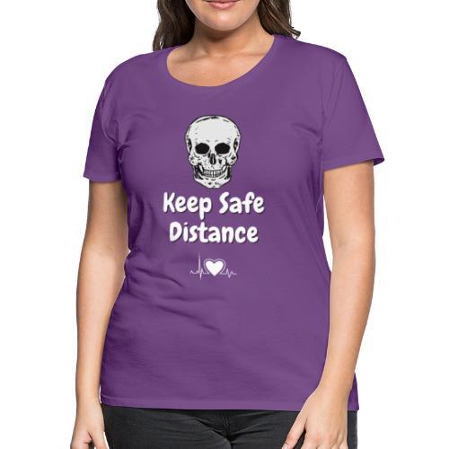 Keep Safe Distance - Women's Premium T-Shirt