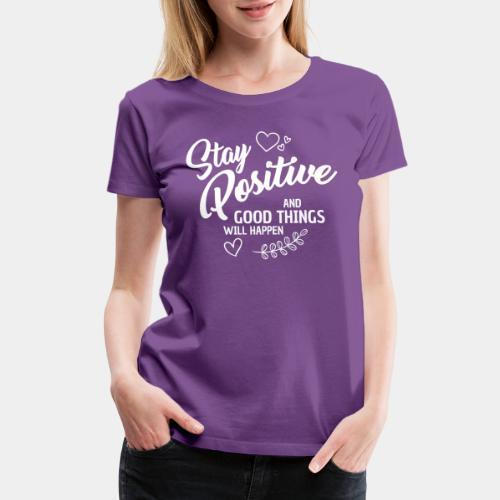 stay positive - Women's Premium T-Shirt