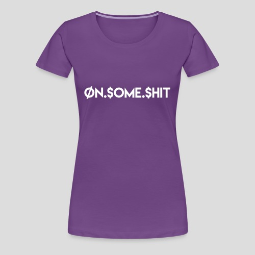 ON SOME SHIT Logo (White Logo Only) - Women's Premium T-Shirt