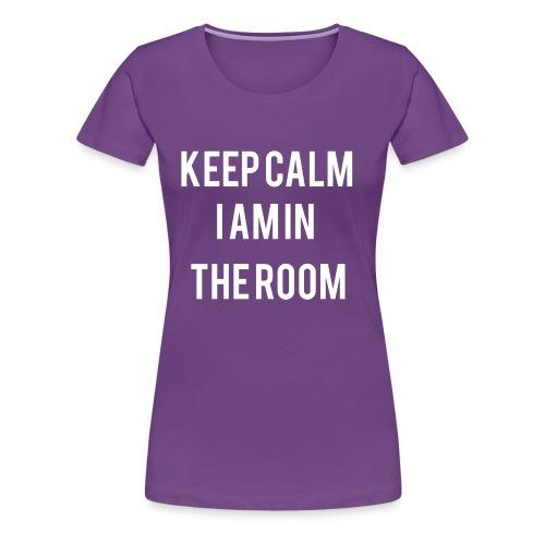 I'm here keep calm - Women's Premium T-Shirt