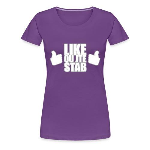 Like ou jte stab - Women's Premium T-Shirt
