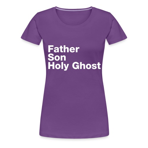 Father Son Holy Ghost - Women's Premium T-Shirt
