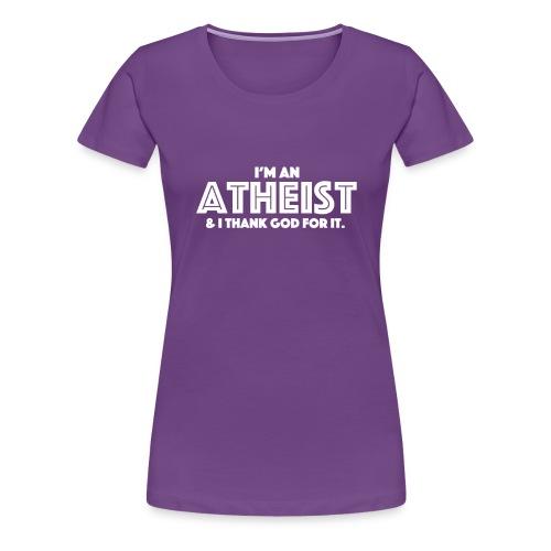 I'm an atheist & I thank God for it. - Women's Premium T-Shirt