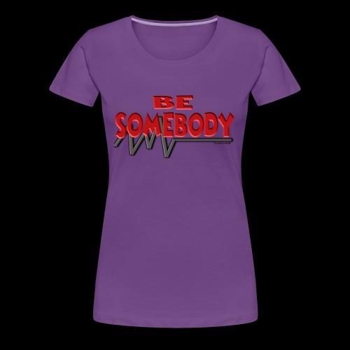 Be Somebody - Women's Premium T-Shirt