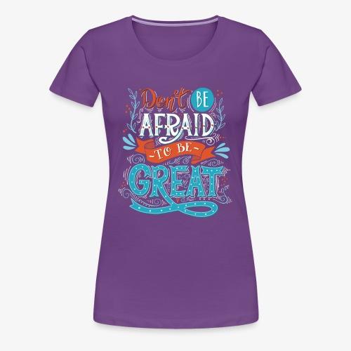 Be Great - Women's Premium T-Shirt