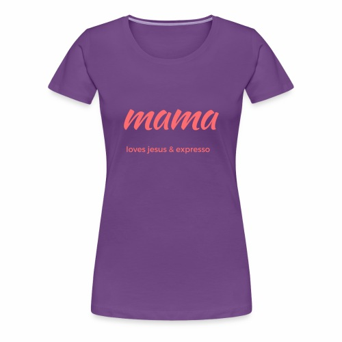 Mama loves JESUS and expresso apparel - Women's Premium T-Shirt