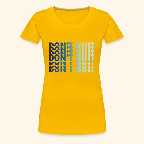 DON'T QUIT #1 - Women's Premium T-Shirt