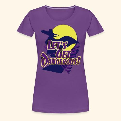 Let's get dangerous - Women's Premium T-Shirt