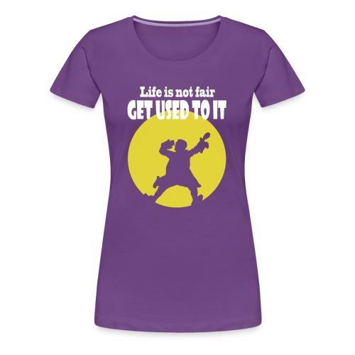 life is not fair - Women's Premium T-Shirt