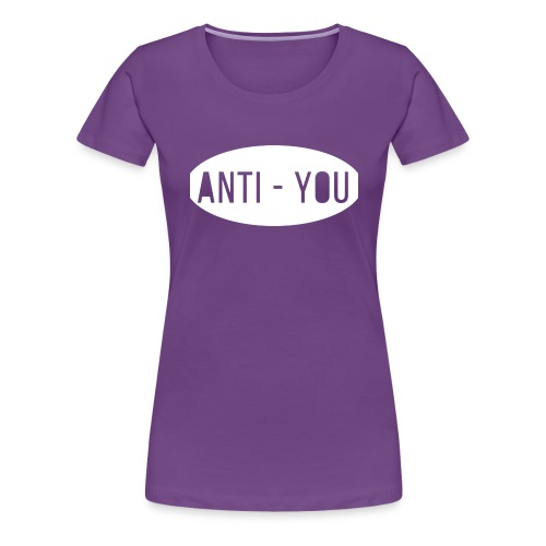 Anti - You - Women's Premium T-Shirt