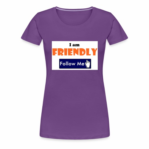 I am Friendly - Follow Me Series. - Women's Premium T-Shirt