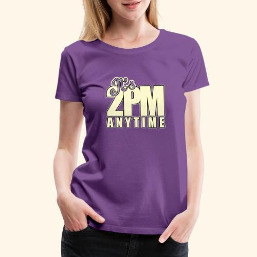 It s 2PM Anytime - Women's Premium T-Shirt