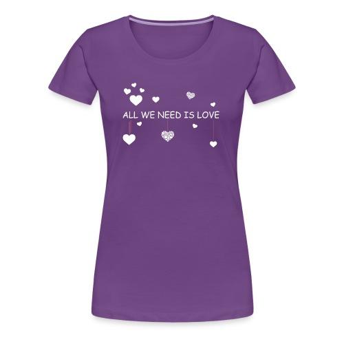 All we need is love White - Women's Premium T-Shirt